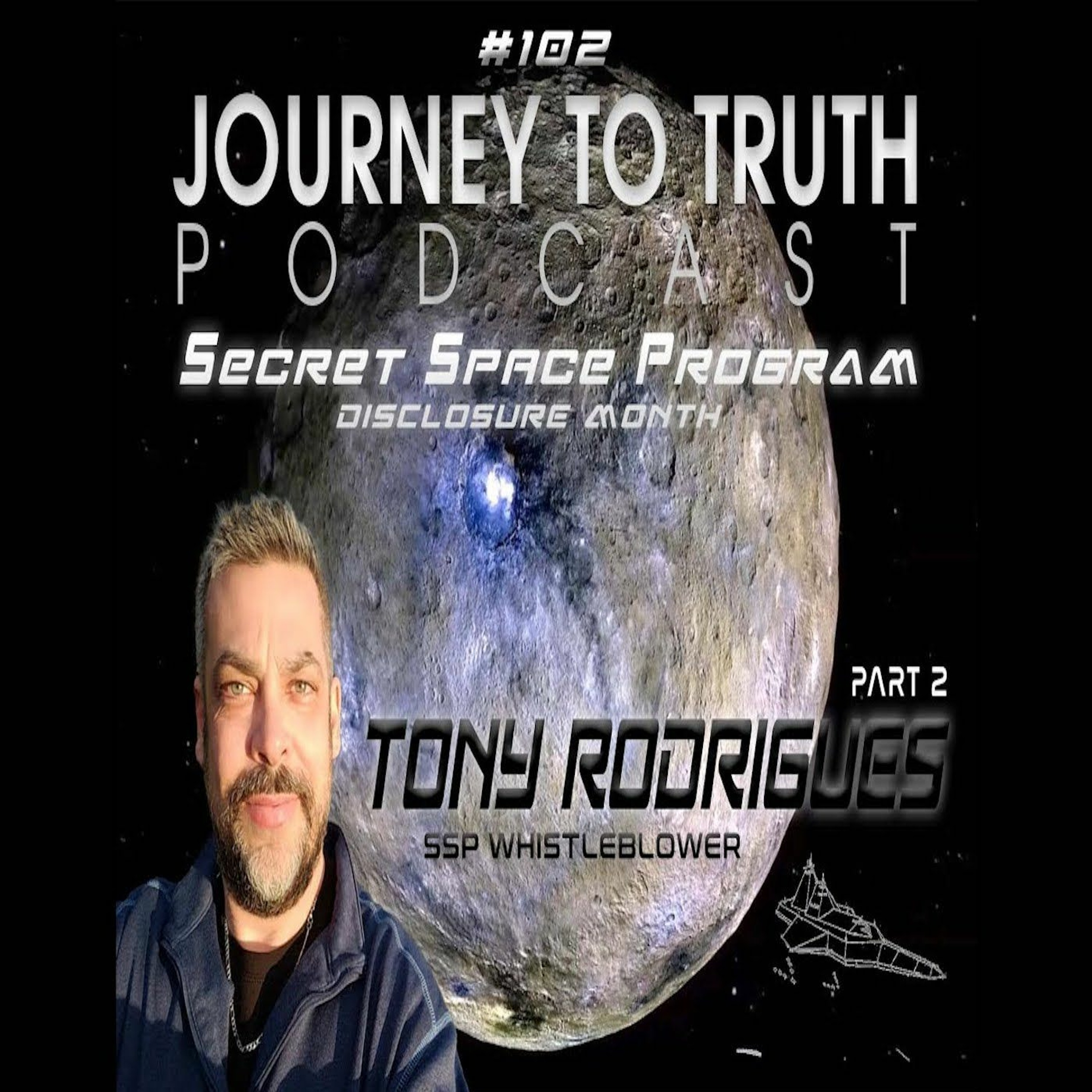 EP 102 - (Part 2) Tony Rodrigues - Life In The Secret Space Program - Testimony
