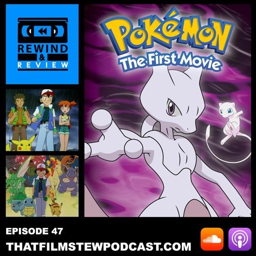 Rewind & Review Ep 47 - Pokémon: The First Movie - Mewtwo Strikes Back (1999)