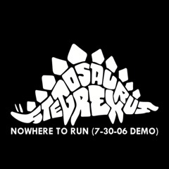 nowhere to run(7-30-06 demo) ~ stegosaurus rex