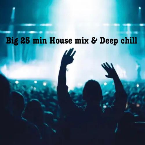 Big 25 Min House Mix & Deep Chill
