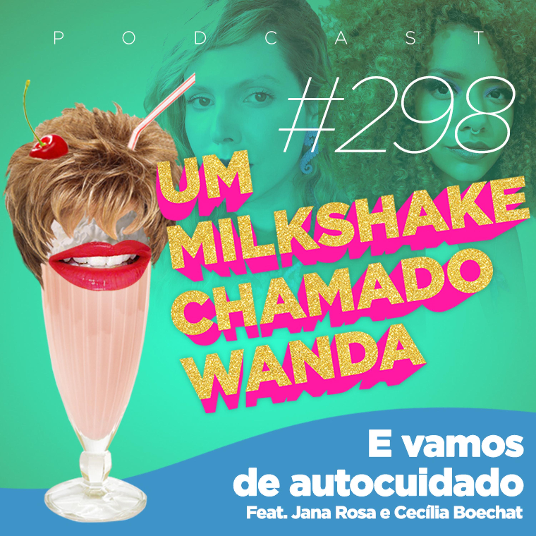 #298 - E vamos de autocuidado (feat. Jana Rosa e Cecilia Boechat)