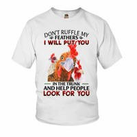 Chicken Don't Ruffle My Feathers I Will Put You In The Trunk Shirt