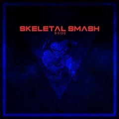 [5/5] Skeletal Smash V2 [B - SIDE]