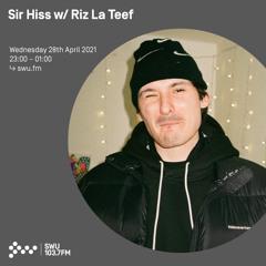 Sir Hiss w/ Riz La Teef - 28th APR 2021