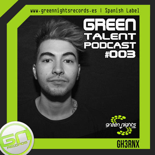 GREEN TALENT PODCAST #003   GH3RNX   FREE DOWNLOAD ツ