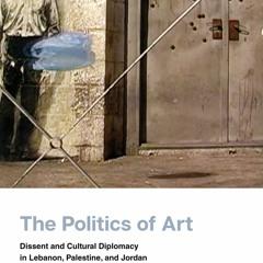 Hanan Toukan: The Politics of Art: Dissent and Cultural Diplomacy in Lebanon, Palestine, and Jordan