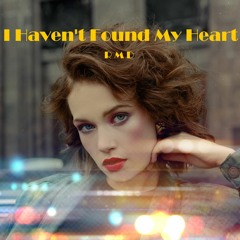 I Havent Found My Heart