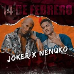14 de Febrero - JOKER ft. Nenuko