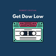 Robert Cristian - Get Down Low (Original Mix)