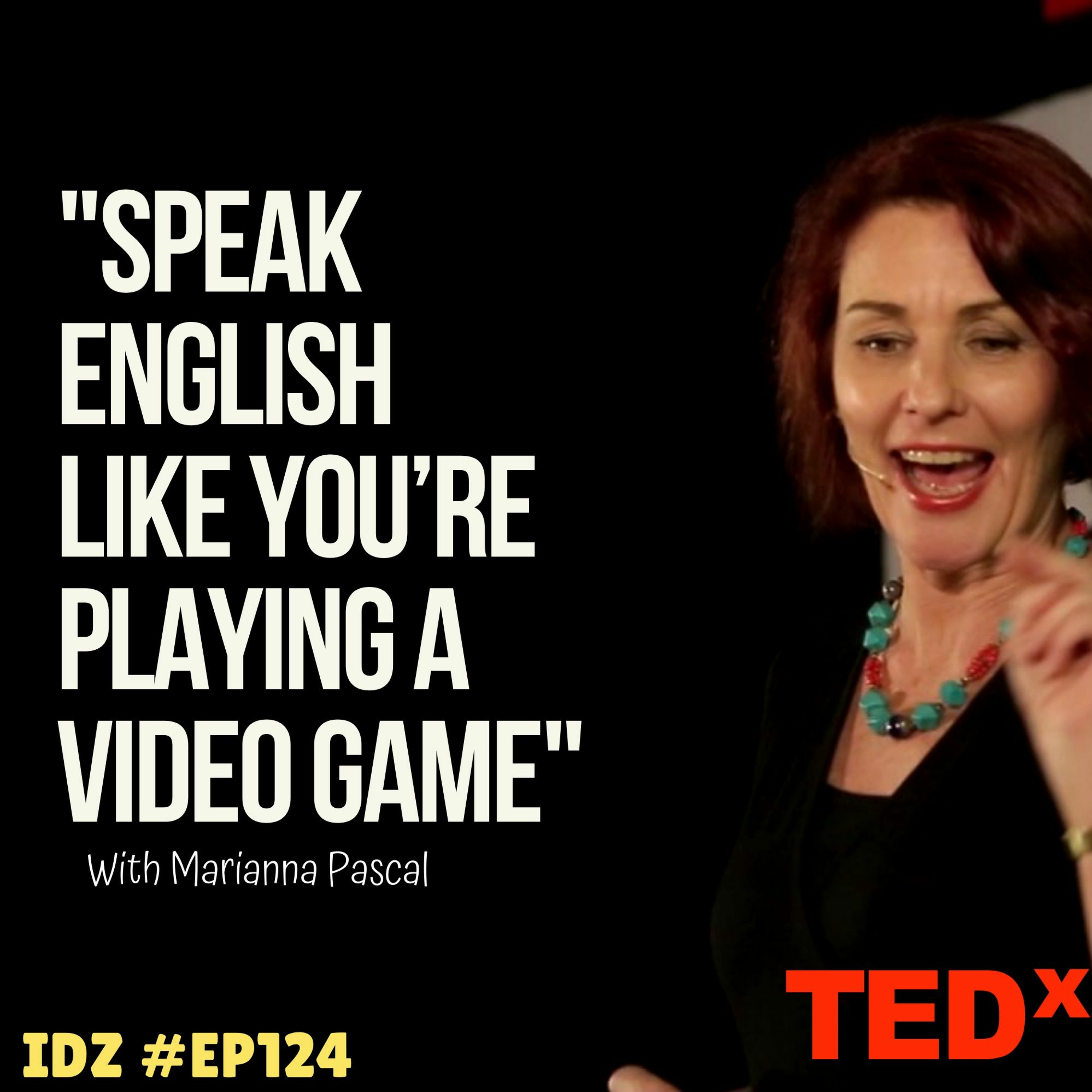 "IDZ #124 - ""Speak English Like You're Playing a Video Game"" React Ted Talk Marianna Pascal"