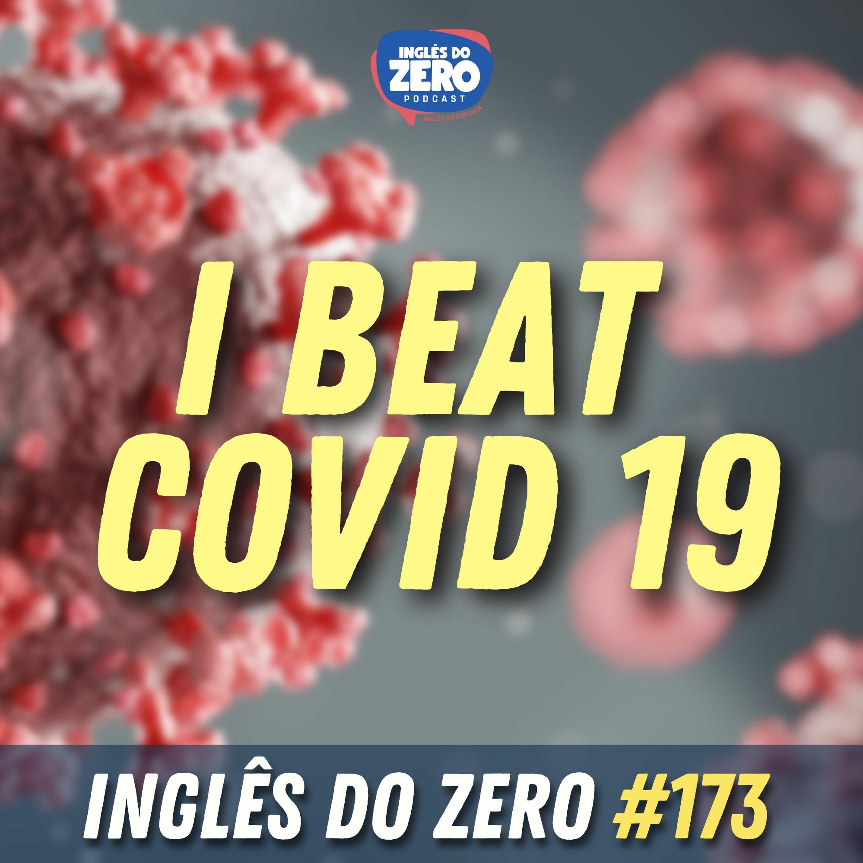 IDZ #173 - I Beat Covid 19 [100% in English].