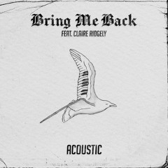 Bring Me  Back (feat. Claire Ridgely) [Acoustic]