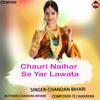 Download Chauri Naihar Se Yar Lawata Mp3