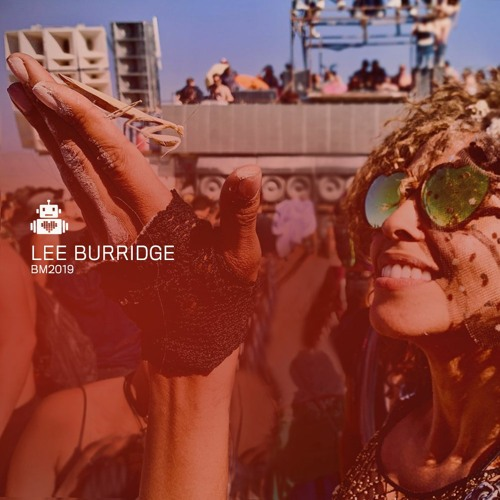 Lee Burridge - Robot Heart - Burning Man 2019