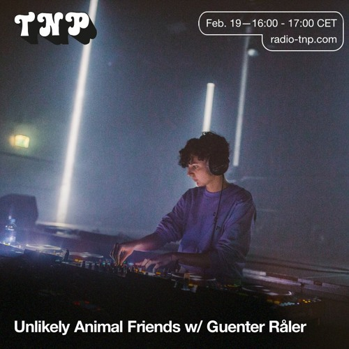 Unlikely Animal Friends 02 w/ Guenter Råler @ Radio TNP 19.02.2021