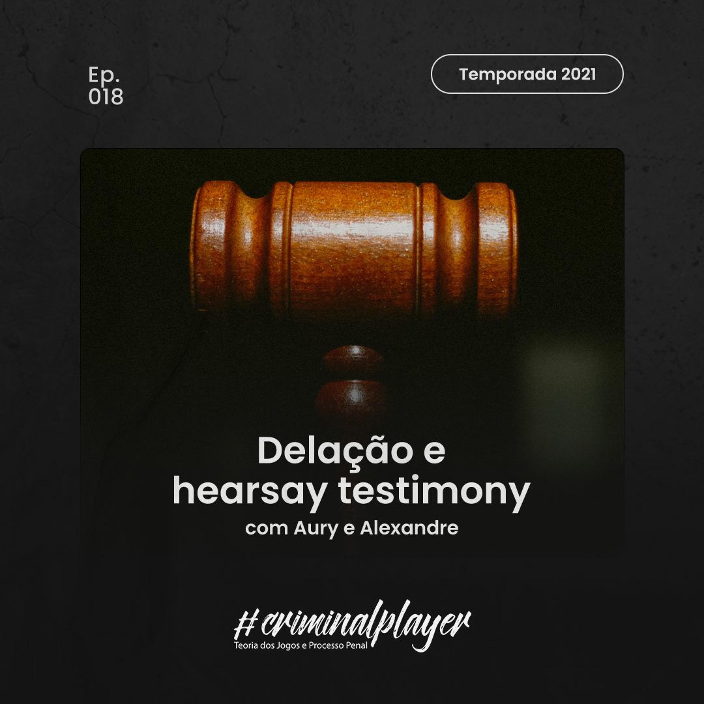 Ep. 018 Delação e hearsay testimony