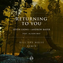 Seven Lions & Andrew Bayer feat. Alison May - Returning To You (Kill The Noise Remix)