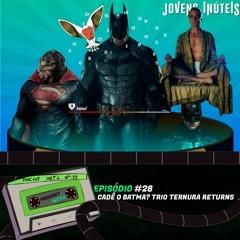 Podcast Inútil #28 - CADÊ O BATMA? TRIO TERNURA RETURNS