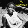 My GirlFriend (Produced By Chillidaddy, W A M )