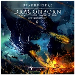 Headhunterz   Dragonborn [Malukah Cover x Concept Art Remix] (HeartNoize Mashup)