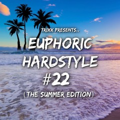 Euphoric Hardstyle Mix #22 (The Summer Edition) (Mixed By TrixX)