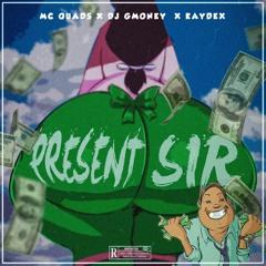 Present SIR - Mc Quads X Dj Gmoney X Kaydex