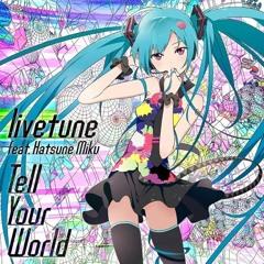 livetune feat. Hatsune Miku - Tell Your World (Happy Hardcore Remix)