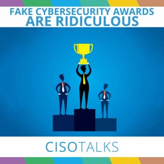 Fake Cybersecurity Awards are Ridiculous | CISO Talks