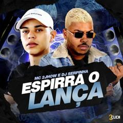 ESPIRRA O LANÇA, CACHORRADA VAI ROLAR - MC 2Jhow (DJ Serpinha)