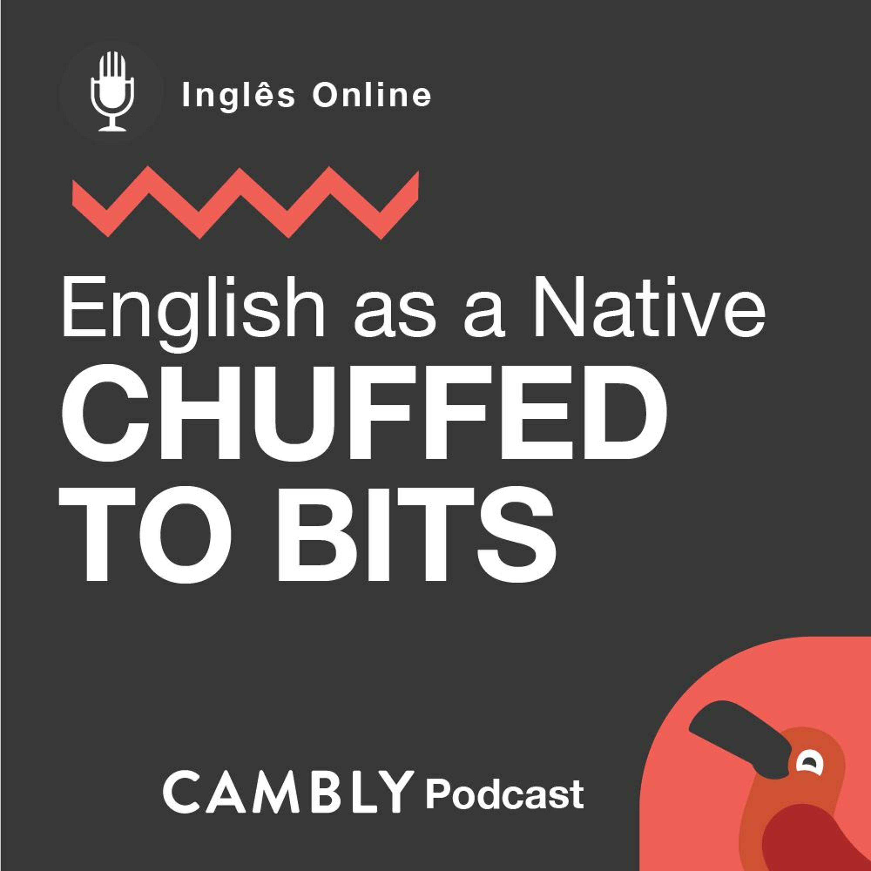 Ep 202. O que é 'chuffed to bits' em Inglês? | English as a Native