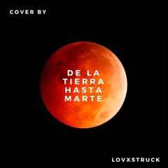 De La Tierra Hasta Marte — Alfred García (cover by lovxstruck)