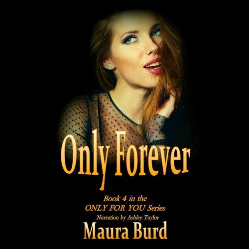 ONLY FOREVER Chapter 3 Audiobook Clip By Maura Burd ©2021 Narration by Ashley Taylor
