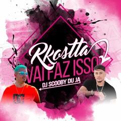 MT - VAI FAZ ISSO [DJ SCOOBY DU JA] MC RKOSTTA