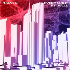 Proxys - Every Night (feat. W1LL)