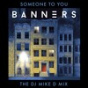 Someone to You (The DJ Mike D Mix)
