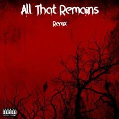 All That Remains (Remix)