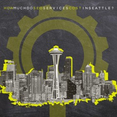 How Much Do SEO Services Cost In Seattle?