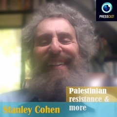 EP52 - Stanley Cohen on Palestinian resistance & more
