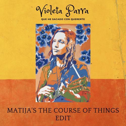 Violeta Parra - Que He Sacado Con Quererte (Matija The Course Of Things Edit)