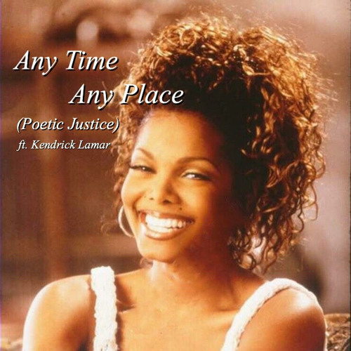 Any Time Any Place(Poetic Justice)ft. Kendrick Lamar