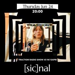 [sic]nal / June 24 / Traction Radio Show #3 w/ Kapri