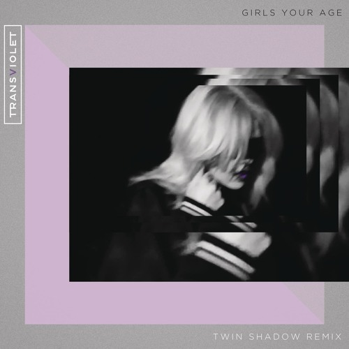 Girls Your Age (Twin Shadow Remix)