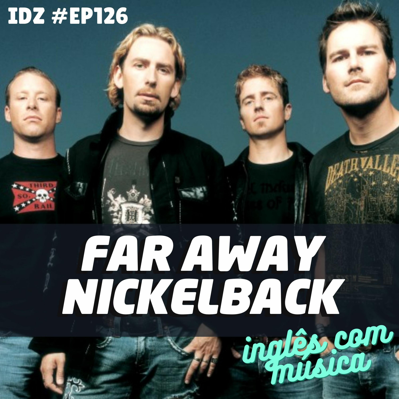 IDZ #126 - Far Away [Inglês com música - Nickelback]