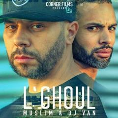 L'ghoul (feat. Muslim) اغنية الغول