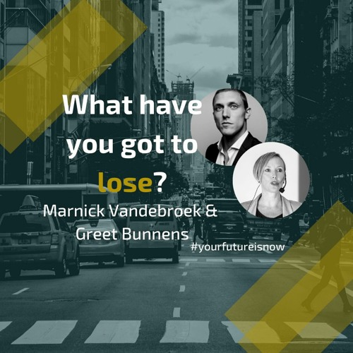 YFIN EP 5 What have you got to lose with Marnick Vandebroek