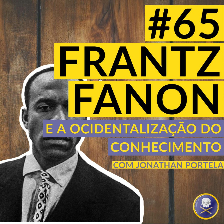 História Pirata#65 - Frantz Fanon e a Ocidentalização do Conhecimento com Jonathan Portela