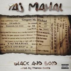 TAJ MAHAL - BLACK AND BOLD (PROD. BY  THANOS BEATS)