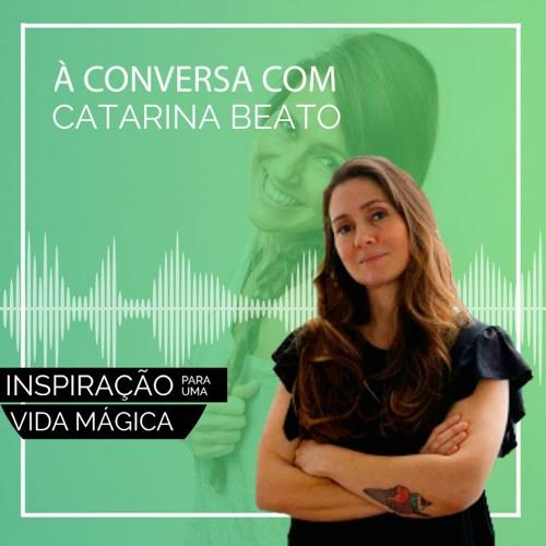 #147 - À Conversa Com Catarina Beato: Uma Vida Verdadeira