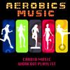 Aerobics Music - Cardio Music Workout Playlist, Electronic Music for Exercise, Aerobic Exercise, Workout Routines & Cardio Training