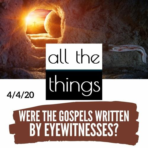 Were the Gospels Written by Eyewitnesses? || 4/4/2020 || #49